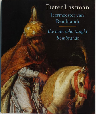 Pieter Lastman The Man Who Taught Rembrandt