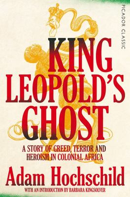 King Leopold's Ghost - A Story of Greed, Terror and Heroism in Colonial Africa