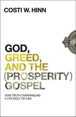 God, Greed, and the (Prosperity) Gospel - How Truth Overwhelms a Life Built on Lies