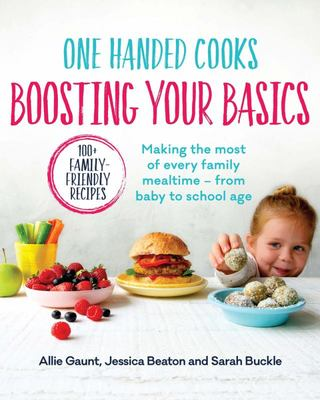 One Handed Cooks: Boosting Your Basics - Making the Most of Every Familymealtime - from Baby to School Age