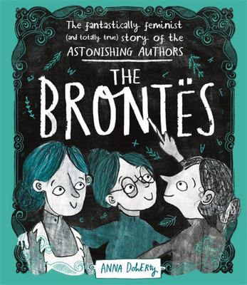 The Brontës: The Fantastically Feminist (and Totally True) Story of the Astonishing Authors