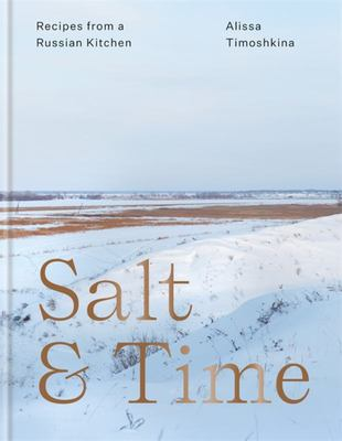 Salt and Time: Recipes from a Modern Russian Kitchen