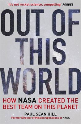 Out of This World - How NASA Created the Best Team on This Planet
