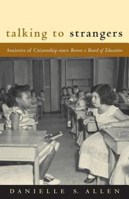 Talking to Strangers - Anxieties of Citizenship since Brown V. Board of Education