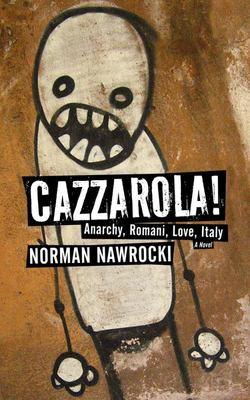 Cazzarola! - Anarchy, Romani, Love, Italy (a Novel)