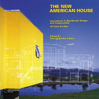 The New American House - Innovations in Residential Design and Construction