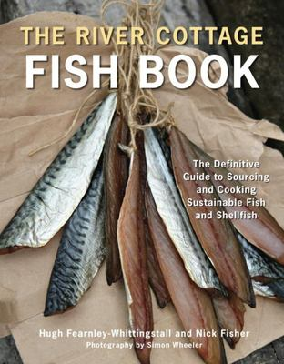 The River Cottage Fish Book - The Definitive Guide to Sourcing and Cooking Sustainable Fish and Shellfish