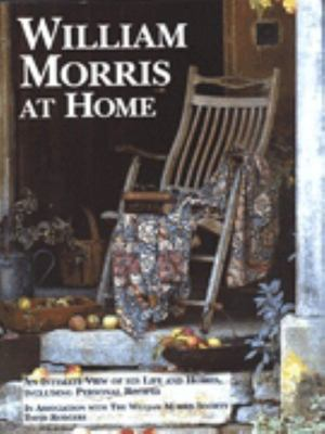 William Morris At Home An Intimate View of His Life and Homes, including Personal Recipes