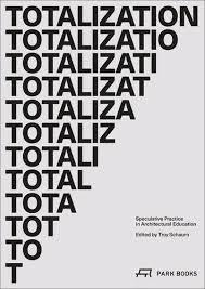 Totalization - Speculative Practice in Architectural Education