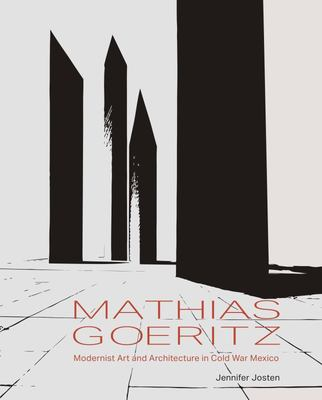 Mathias Goeritz - Modernist Art and Architecture in Cold War Mexico