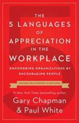 The 5 Languages of Appreciation in the Workplace - Empowering Organizations by Encouraging People