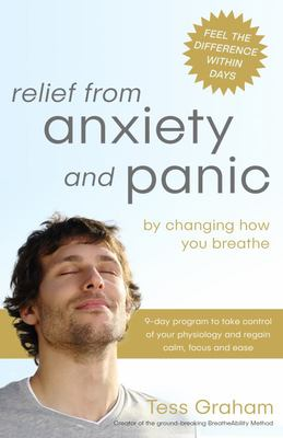Relief from Anxiety and Panic - By Changing How You Breathe