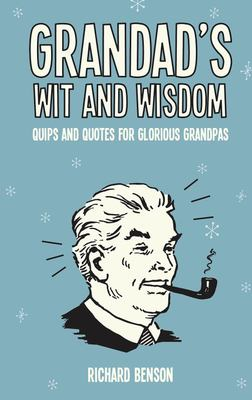 Grandpa's Wit and WisdomQuips and Quotes for Glorious Grandads