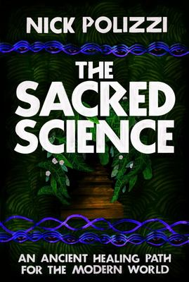 Sacred Science - An Ancient Healing Path for the Modern World