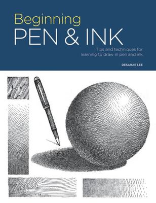 Beginning Pen and Ink - Tips and Techniques for Learning to Draw in Pen and Ink