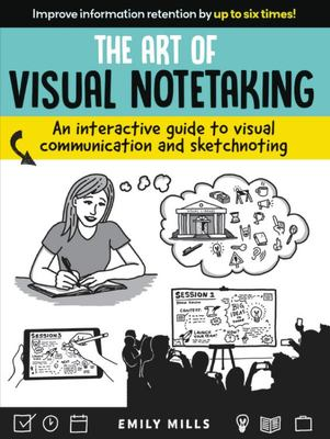 The Art of Visual Notetaking - An Interactive Guide to Visual Communication and Sketchnoting