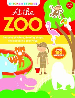Sticker Stories: at the Zoo - Includes Stickers, Drawing Steps, and Scenes to Decorate
