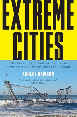 Extreme Cities - The Peril and Promise of Urban Life in the Age of Climate Change