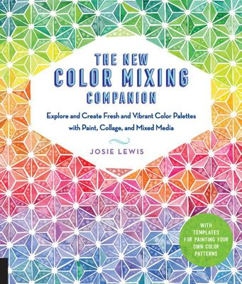 The New Color Mixing Companion - Explore and Create Fresh and Vibrant Color Palettes with Paint, Collage, and Mixed Media--With Tear-Out Templates for Painting Your Own Color Patterns