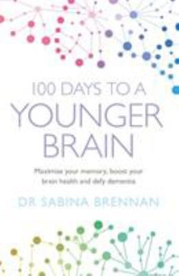 100 Days to a Younger Brain - Improve Your Memory, Fight Dementia and Ensure Your Future Brain Health