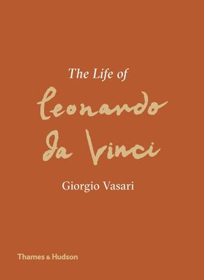 The Life of Leonardo Da Vinci - A New Translation