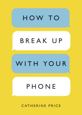 How to Break up with Your Phone - The 30-Day Plan to Take Back Your Life