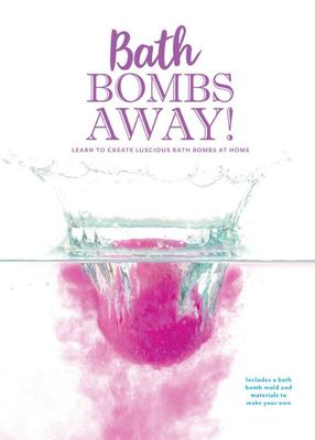 Bath Bombs Away! - Learn to Create Luscious Bath Bombs at Home