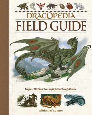 Dracopedia Field Guide - Dragons of the World from Amphipteridae Through Wyvernae