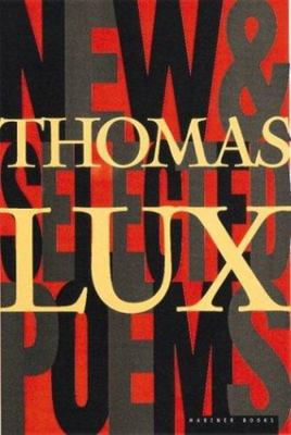 New and Selected Poems of Thomas Lux - 1975-1995
