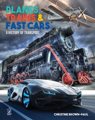 Planes Trains & Fast Cars A History of Transport