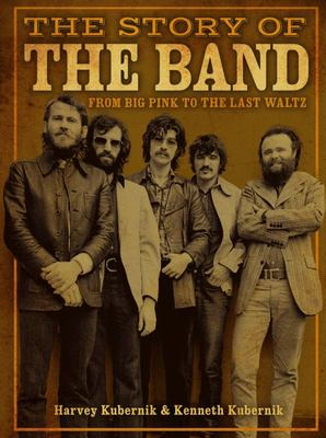 The Story of the Band - From Big Pink to the Last Waltz