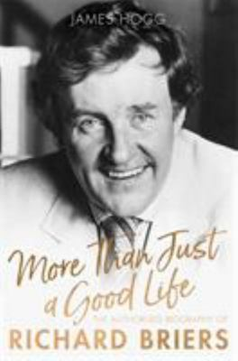 More than just a  Good Life - The Authorised Biography of Richard Briers