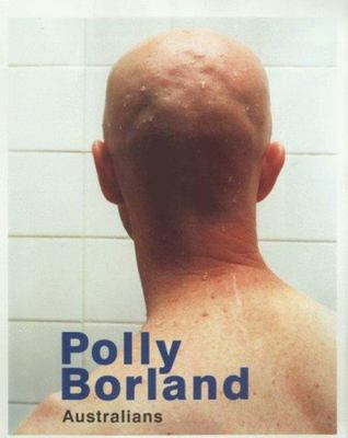 Polly Borland - Australians