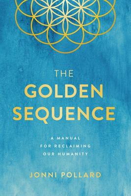 The Golden Sequence: A Manual for Reclaiming Our Humanity