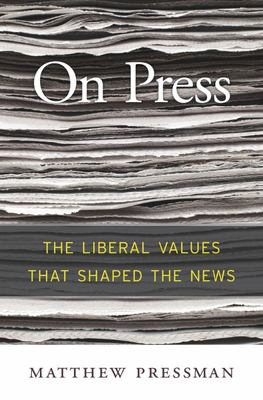 On Press - The Liberal Values That Shaped the News