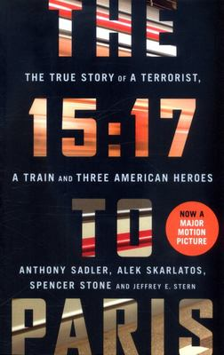 The 15:17 to Paris - The True Story of a Terrorist, a Train and Three American Heroes