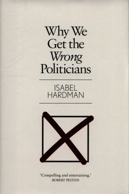 Why We Get the Wrong Politicians (HB)
