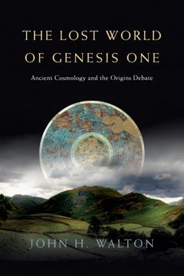 The Lost World of Genesis OneAncient Cosmology and the Origins Debate