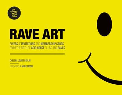 Rave Art - Flyers, Invitations and Membership Cards from the Birth of Acid House Clubs and Raves