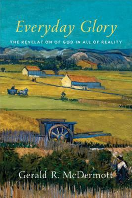 Everyday Glory - The Revelation of God in All of Reality