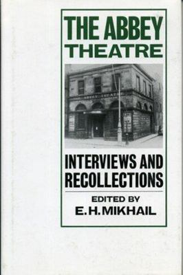 The Abbey Theatre - Interviews and Recollections