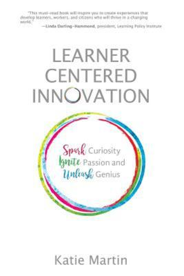 Learner-Centered Innovation - Spark Curiosity, Ignite Passion and Unleash Genius