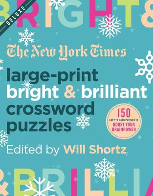 The New York Times Large-Print Bright and Brilliant Crossword Puzzles - 150 Easy to Hard Puzzles to Boost Your Brainpower