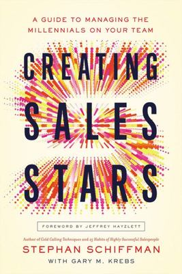 Creating Sales Stars - A Guide to Managing the Millennials on Your Team