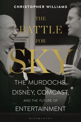 The Battle For Sky: The Murdochs Disney Comcast and the Future of entertainment