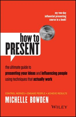 How to Present at Work: A Practical, Step-By-Step Guide to Presenting Your Ideas and Influencing People