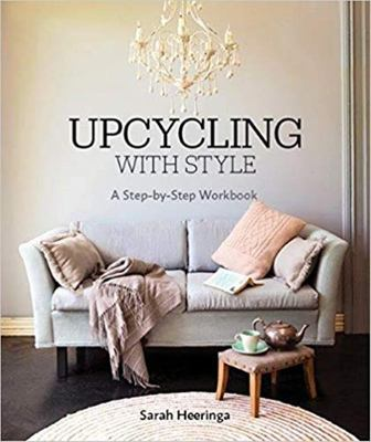 Upcycling with Style - A Step by Step Workbook