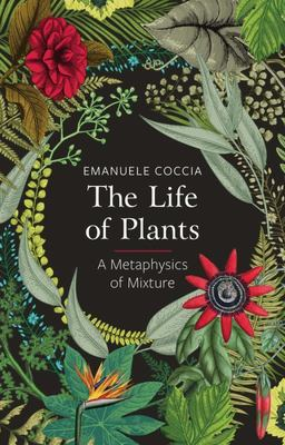 Coccia, the Life of Plants, a Metaphysics of Mixture