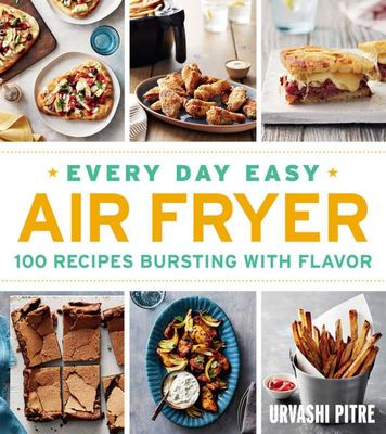 Every Day Easy Air Fryer - 100 Recipes Bursting with Flavor