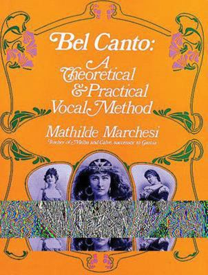 Bel Canto - A Theoretical and Practical Vocal Method